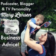Episode 12: Podcaster, Blogger, and TV Personality Mary Larsen Shares her Best Business Advice!