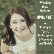 Episode 24:  Wedding Dress Designer Amanda Archer on Taking the Leap, Studio Space & Working with Models