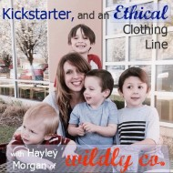 035:  Kickstarter, an Ethical Clothing Line, and So Much More with Hayley Morgan!