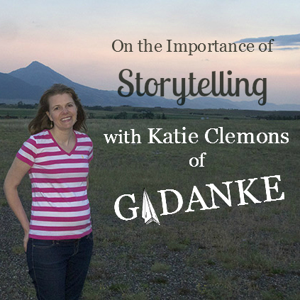 On the Importance of Storytelling with Blogger and Shop Owner Katie Clemons of Gadanke #mompreneur