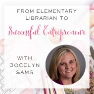 043:  From Elementary Librarian to Successful Entrepreneur with Jocelyn Sams