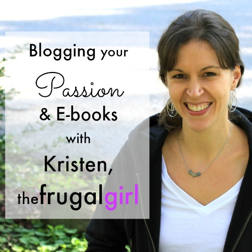 Kristen, The Frugal Girl on Blogging Your Passion and writing an E-book