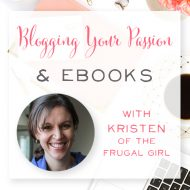 039:  Blogging your Passion & Ebooks with Kristen, The Frugal Girl