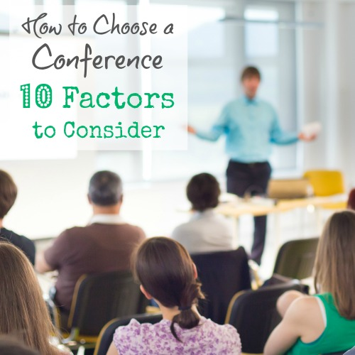 How to Choose a Conference 10 factors to help you choose the right conference for you as a mom entrepreneur