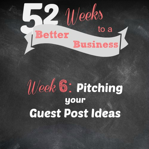 Week 6 Challenge: Pitching Your Guest Post Ideas, 52 Weeks to a Better Business Series by the Brilliant Business Moms