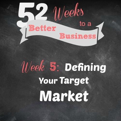 52weekstoabetterbusiness - defing your target market