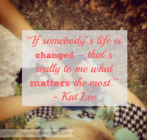 "Kat Lee ""If somebody's life is changed; that's really to me what matters the most."" #quote #inspiration"