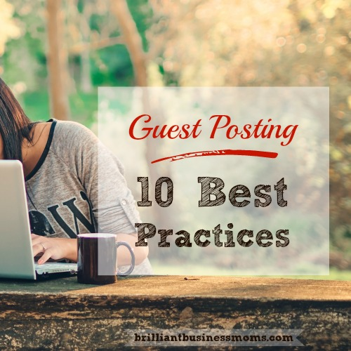 How to Guest Post Well - 10 Best Practices for Getting Your Guest Post Accepted, Gaining New Readers, and Building Relationships #blogging #guestposting