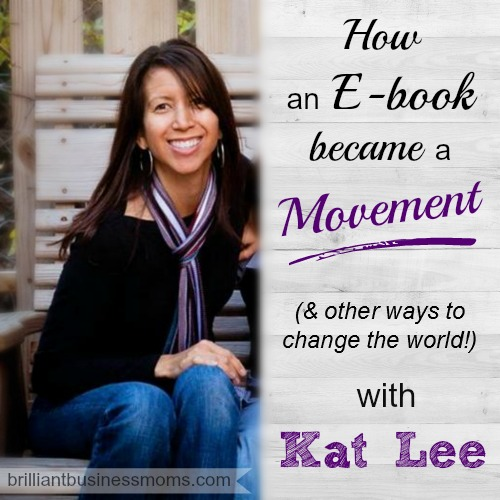 How an E-book became a Movement, and other ways to change the world with Kat Lee of HowTheyBlog and InspiredtoAction #podcast #momblogger