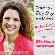 048:  Growing an Etsy Shop that Makes Perfect Cents with Melissa Kaiserman of A Time for Everything