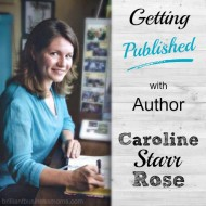 054:  Getting Published with Author Caroline Starr Rose