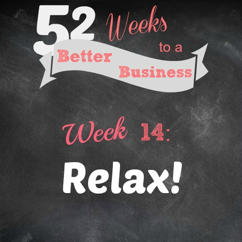 52weekstoabetterbusiness week 14 relax