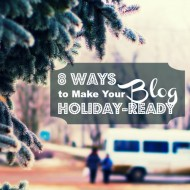 8 Ways to Make Your Blog Holiday-Ready