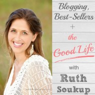 Blogging, Best-Sellers, + the Good Life with Ruth Soukup