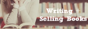 Writing and Selling Books - how to do it as a stay-at-home mom