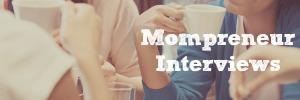 Mompreneur Interviews