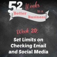 Week 20:  Set Limits on Checking Email and Social Media