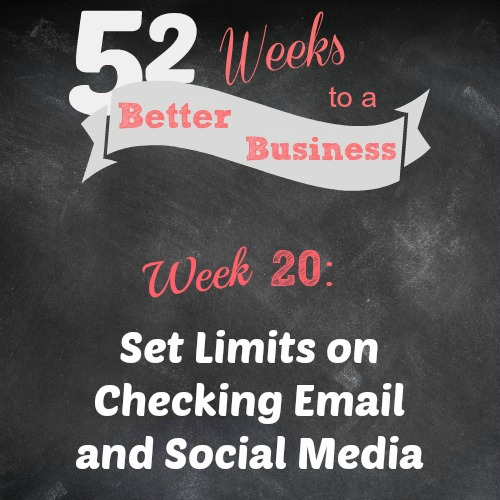 52 Weeks to a Better Business - Set Limits on Checking Email and Social Media - www.brilliantbusinessmoms.com