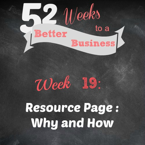 52 Weeks to a Better Business!  Resource Pages, Why and How.  BrilliantBusinessMoms.com