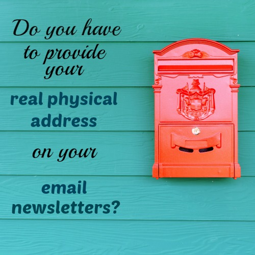 Do you have to provide your real physical adress on your email newsletters?  BrilliantBusinessMoms.com