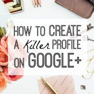 How to Create a Killer Profile on Google+