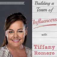Building a Team of Influencers with Tiffany Romero