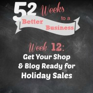 Week 12: Get Your Shop & Blog Ready for Holiday Sales