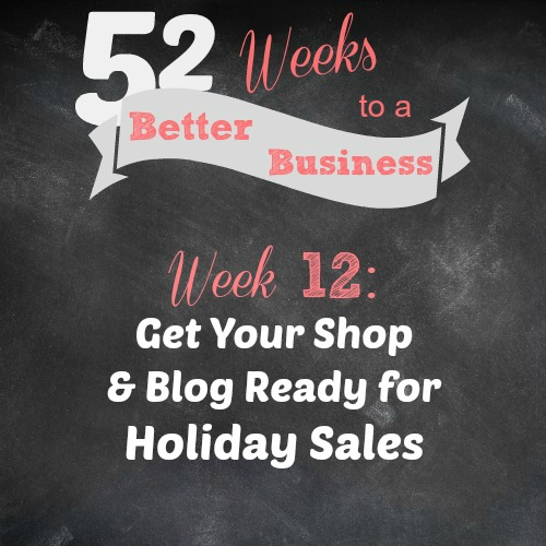 "Join 52 Weeks to a Better Business for Free! In Week 12, Learn how to get your Etsy shop or Blog Ready for Holiday Sales. There are so many steps you can take to make your site more user-friendly. Make it so easy for customers to just press ""buy"" and not worry about a thing 