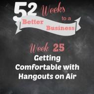 Week 25:  Hangouts on Air