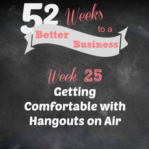 Join 52 Weeks to a Better Business for Free. Week 25's Challenge is to Try out Hangouts on Air. Even if you're not ready to put on a stellar webinar, Hangouts on Air are a great way to connect with your audience in a more intimate way. Test them out and give it a try! You'll have one more tool in your business arsenal as a result. | brilliantbusinessmoms.com