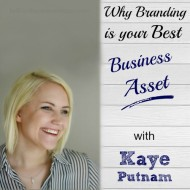 Why Branding is Your Best Business Asset with Kaye Putnam