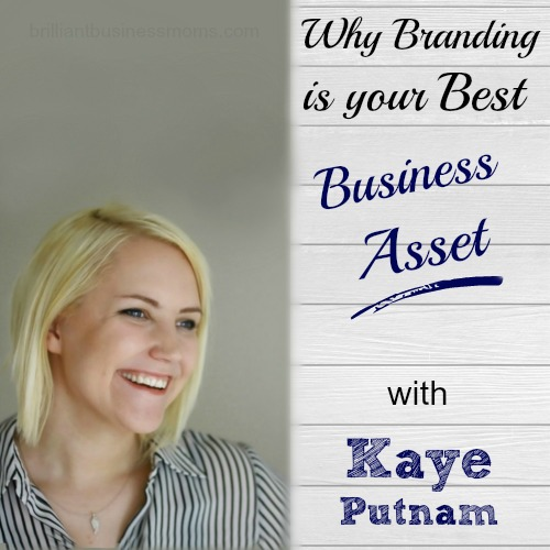 Why Branding is Your Best Business Asset with Kaye Putnam.  Did you know that branding is about so much more than your colors, logo, and design.  It cuts to the heart of who you are as a business.  It's your values and how you communicate those values to the world.  Take the fun branding quiz and get started defining your brand and cutting through the noise with your business.  Great advice for mompreneurs and work-at-home moms alike!  |  brilliantbusinessmoms.com