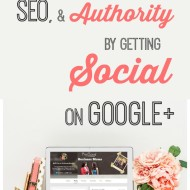 Improve your Traffic, SEO, & Authority by getting Social on Google+