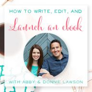 How to Write, Edit, & Launch an E-book with Abby + Donnie Lawson