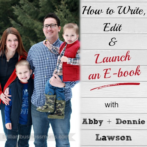 How to Write, Edit, and Launch an E-book with Abby + Donnie Lawson.  Have you ever thought about writing an e-book on your area of expertise?  Maybe you're not sure if you have the time or resources to make it happen.  Learn from mom blogger Abby Lawson and her husband Donnie.  Their first e-book has turned them into a blogging success story.  They'll walk you through the entire process - from writing, formatting tips and tricks, getting the help of editors, gathering a launch team, and establishing an affiliate program.  You can do this!  Listen to the podcast to get started.  |  brilliantbusinessmoms.com