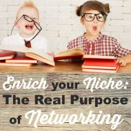 Enrich your Niche: The Real Purpose of Networking