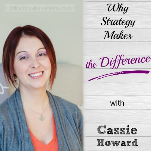 Hear Cassie Howard's story of turning a frugal living hobby blog into a full-time, 6-figure business.  Learn Why Strategy Makes the difference with Cassie Howard, and start implementing strategies to grow your own blog!  |  brilliantbusinessmoms.com