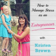How to Manage Stress as an Entrepreneur with Kristen Brown