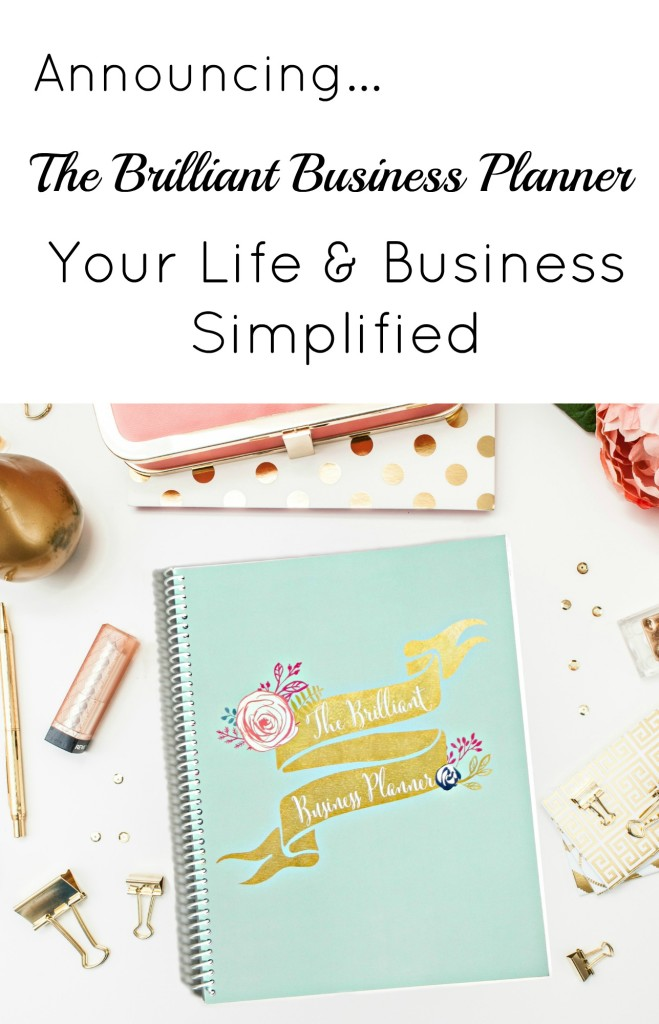 The Brilliant Business Planner - Your Blogging and Etsy Seller Life... Simplified.