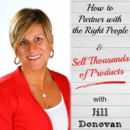 How to Partner with the Right People and Sell Thousands of Products with Jill Donovan