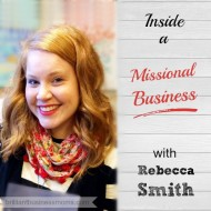 Inside a Missional Business with Rebecca Smith
