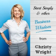 Start Simply… & Other Business Wisdom from Christy Wright