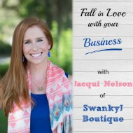 Fall in Love with your Business with Jacqui Nelson of Swanky J Boutique