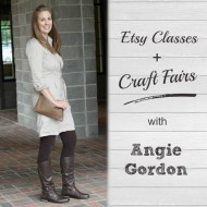 Etsy Classes + Craft Fairs with Angie Gordon