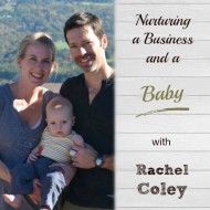 Nurturing a Business and a Baby with Rachel Coley