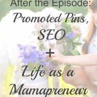 After the Episode: Promoted Pins, Pinterest SEO, and Life as a Mamapreneur with Erica Richards