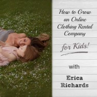 How to Grow an Online Clothing Rental Company for Kids with Erica Richards of Rainey's Closet