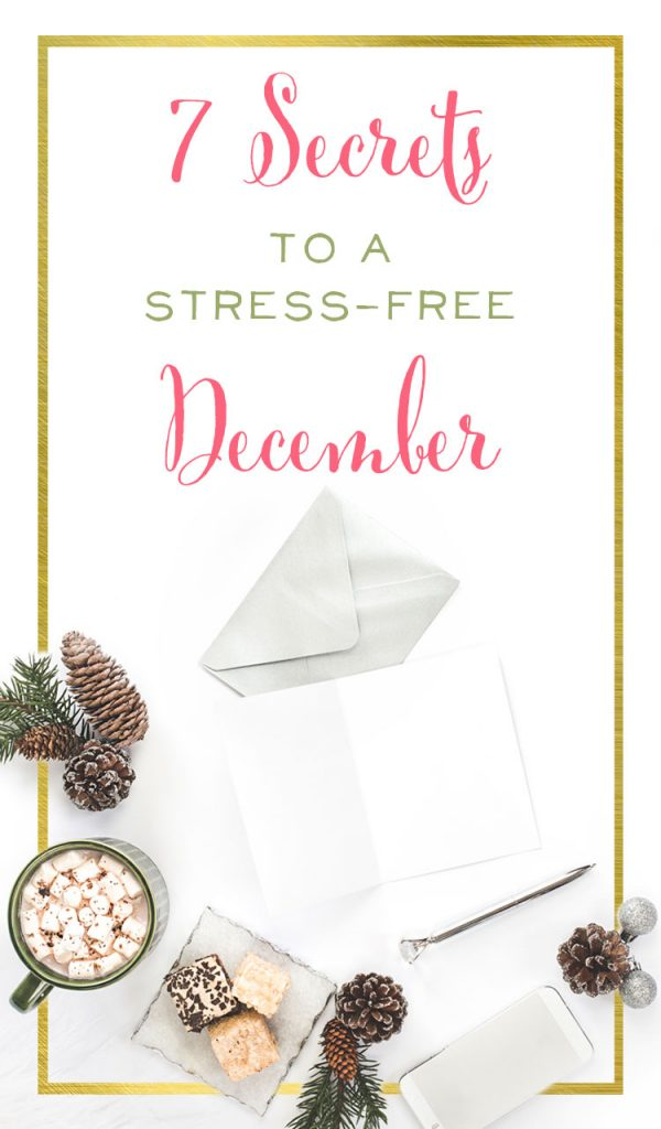 December doesn't have to be crazy, stress-filled, and joy-stealing. Take it back this year and make the holidays relaxing and fun. Learn 7 Secrets to a Stress-Free December. | brilliantbusinessmoms.com