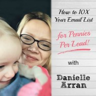 How to 10X your Email List for Pennies per Lead! with Danielle Arran of NarraNest