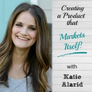 Creating a Product that Markets Itself! with Katie Alarid of BluTaylor